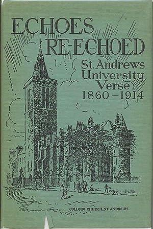 Echoes Re Echoed: St Andrew's University Verse 1860 - 1914.: Baxter, J H. David Morrison, ...
