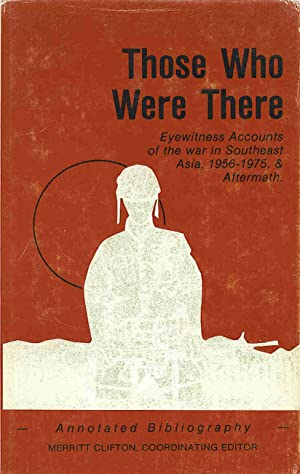 SIGNED X 2. Those Who Were There: Eyewitness Accounts of the War in Southeast Asia.& Aftermath....