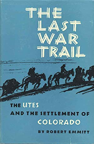 The Last War Cry: The Utes and the Settlement of Colorado.: Emmitt, Robert
