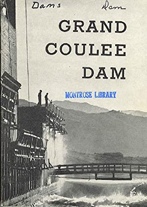 Grand Coulee Dam & the Columbia Basin Reclamation Project.: Ickes, Harold & John Page BLM