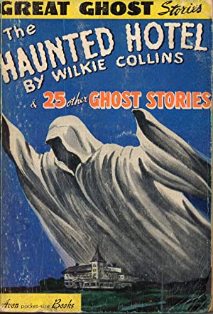Great Ghost Stories: The Haunted Hotel By Wilkie Collins & 25 Other Ghost Stories: Collins, ...