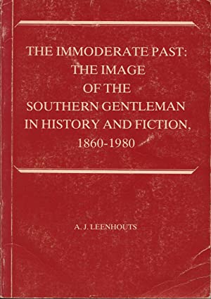 The Immoderate Past: The Image of the Southern Gentleman in History and Fiction, 1860-1980: ...