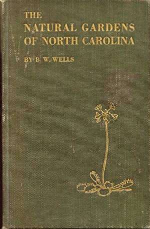 The Natural Gardens of North Carolina: Wells, B.W.