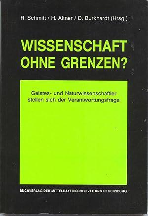 Wissenschaft Ohne Grenzen?: Geistes- Und Naturwissenschaftler Stellen Sich Der Verantwortungsfrage:...