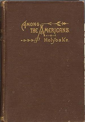 Among the Americans: Holyoake, George Jacob