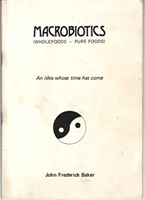 Macrobiotics (Wholefoods - Pure Foods): An Idea Whose Time Has Come: Baker, John Frederick