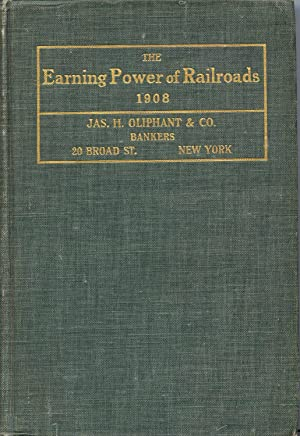 The Earning Power of Railroads 1908: Mundy, Floyd W. (Compiled by)