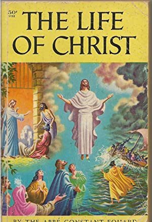 The Life of Christ: Fouard, the Abbe