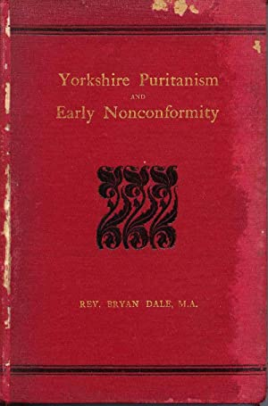 Yorkshire Puritanism and Early Nonconformity: Illustrated by the Lives of the Ejected Ministers, ...
