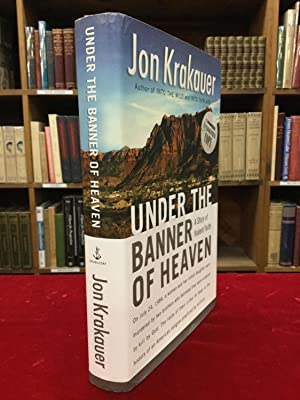 UNDER THE BANNER OF HEAVEN: A Story: Krakauer, Jon