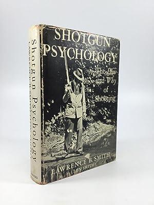 SHOTGUN PSYCHOLOGY: Theory and Practice regarding Shotguns,: Smith, Lawrence B.