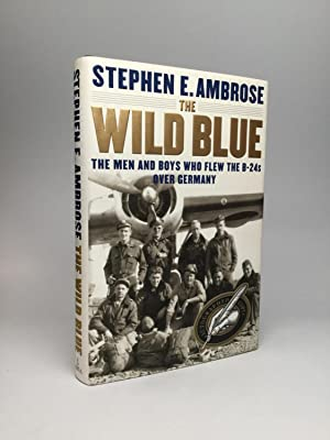 THE WILD BLUE: The Men and Boys Who Flew the B24s Over Germany