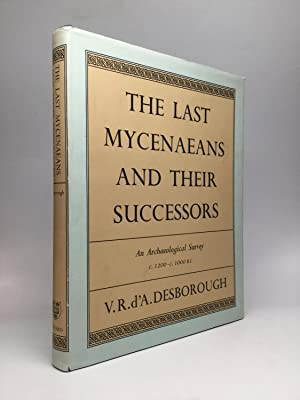 THE LAST MYCENAEANS AND THEIR SUCCESSORS: An Archaeological Survey, c.1200 - c.1000 B.C.