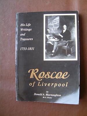 Roscoe of Liverpool : His Life, Writings: Macnaughton, Donald A.
