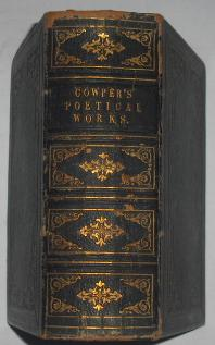 The Complete Poetical Works of William Cowper, Esq. Including the Copyright Poems and a Life of the...
