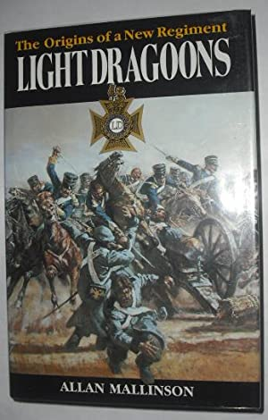 Light Dragoons : The Origins of a New Regiment: Mallinson, Allan