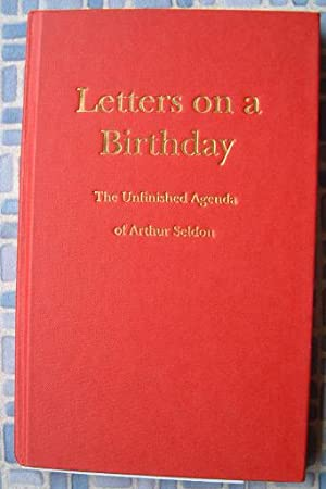 Letters on a Birthday: The Unfinished Agenda of Arthur Seldon: Seldon, Arthur