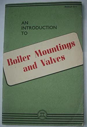 An Introduction to Boiler Mountings and Valves: Anon