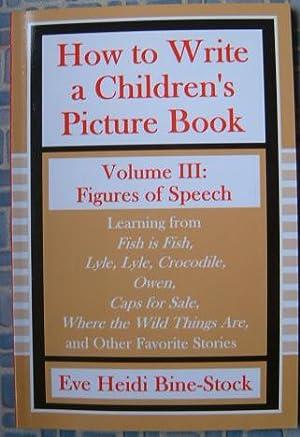 How to Write a Children's Picture Book: Bine-Stock, Eve Heidi