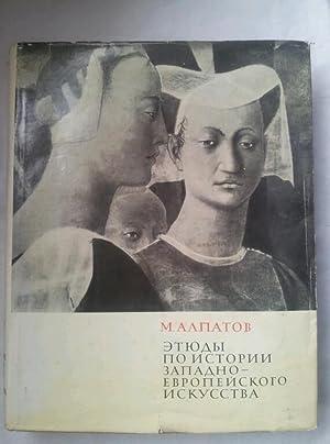 Etiudy Po Istorii Zapadroepeiskogo Iskusstva (Russian Language): Alpatov, M.