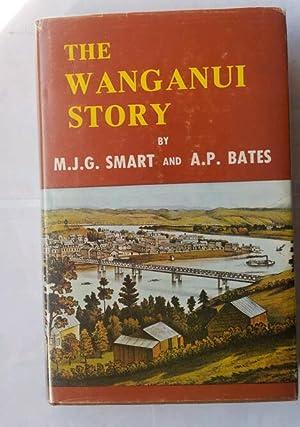 The Wanganui Story: Smart, Maxwell J.G.; Bates, Arthur P.