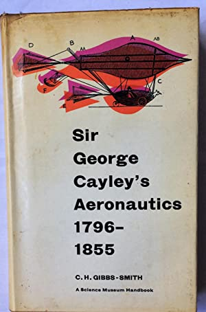 Sir George Cayley's Aeronautics 1796-1855: Gibbs-Smith, C.H.