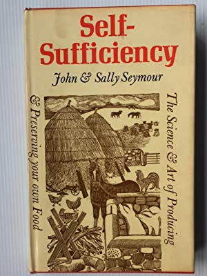 Self-Sufficiency: Science and Art of Producing and: Seymour, John &