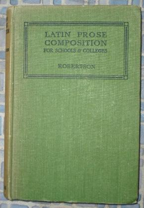 Latin Prose Composition: For Schools and Colleges: Robertson, Peter