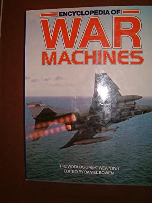Encyclopedia of War Machines: An Historical Survey of the World's Great Weapons: Bowen, Daniel...