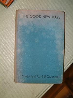 The Good New Days: Quennell, Marjorie and C.H.B.
