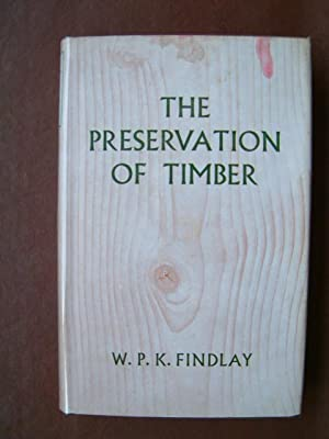 The Preservation of Timber: Findlay, W.P.K.
