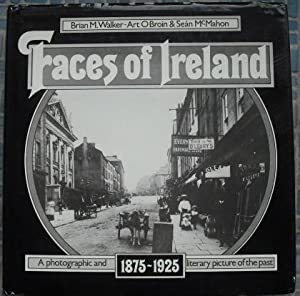 Faces of Ireland : 1875-1925: Walker, Brian Mercer; Ó Broin, Art; McMahon, Seán
