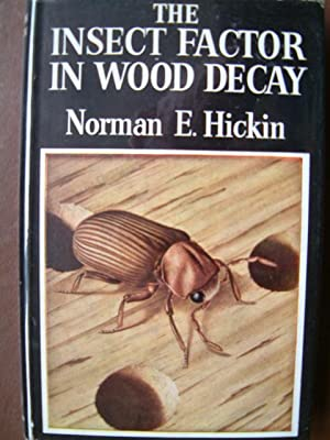 The Insect Factor in Wood Decay: An Account of Wood-Boring Insects with Particular Reference to ...