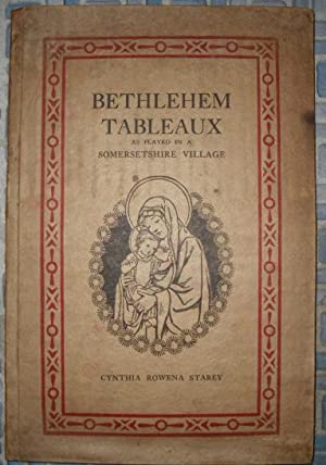 Bethlehem Tableaux As Played in a Somersetshire Village: Starey, Cynthia Rowena