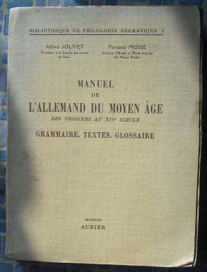 Manuel de L'Allemand Du Moyen Age des Origines au XIV Siecle: Jolivet, Alfred; Mosse, Fernand
