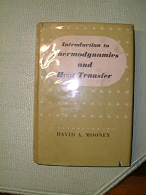 Introduction to Thermodynamics and Heat Transfer: Mooney, David A.