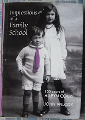 Impressions of a Family School: 100 Years of Alleyn Court: Wilcox, John