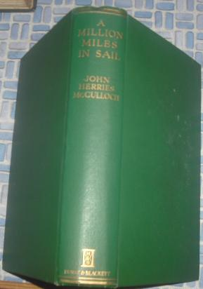 A Million Miles in sail: Being the: McCulloch, John Herries