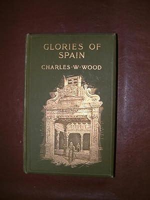 Glories of Spain: Wood, Charles W.