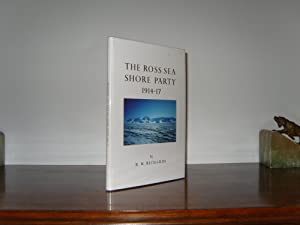 The Ross Sea Shore Party 1914-17.: Richards, R W.