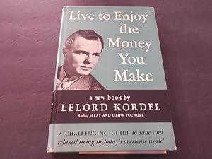 Live to Enjoy the Money You Make: Lelord Kordel