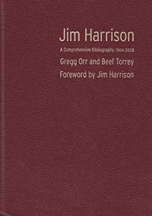 Jim Harrison. a Comprehensive Bibliography, 1964-2008: Orr, Gregg; Torrey, Beef (Harrison, Jim, ...