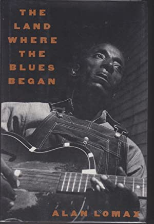The Land Where the Blues Began: Lomax, Alan