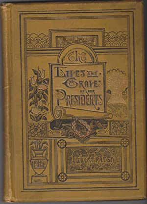 The Lives and Graves of Our Presidents: Weaver, G. S.