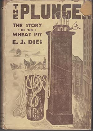 The Plunger. A Tale of the Wheat: Dies, Edward Jerome
