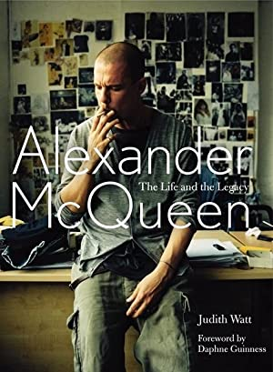 Alexander McQueen. The Life and the Legacy.