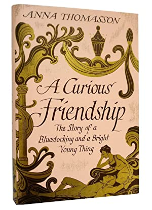 A Curious Friendship. The Story of a Bluestocking and a Bright Young Thing.