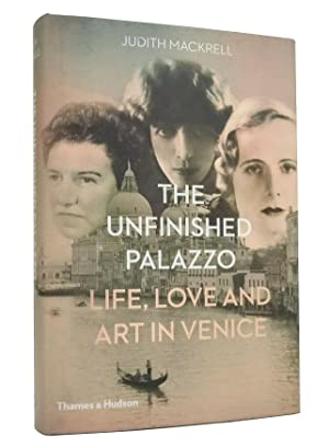 The Unfinished Palazzo. Life, Love and Art in Venice. The stories of Luisa Casati, Doris Castlero...