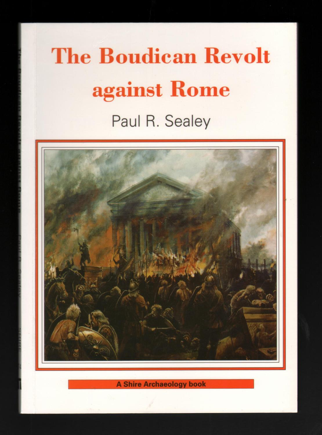 The Boudican Revolt Against Rome. By SEALEY, Paul R