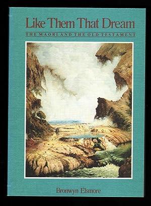 Like Them That Dream: The Maori and: ELSMORE, Bronwyn.: